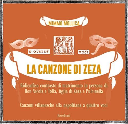 «LA CANZONE DI ZEZA»: Ridicoloso contrasto di matrimonio in persona di Don Nicola e Tolla, figlia di Zeza e Pulcinella (Canzoni villanesche alla napoletana, ... in lingua italiana) (Italian Edition)