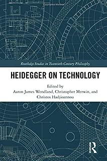 Heidegger on Technology (Routledge Studies in Twentieth-Century Philosophy)