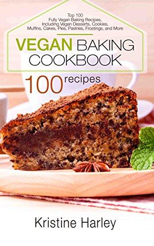 Vegan Baking Cookbook: Top 100 Fully Vegan Baking Recipes, Including Vegan Desserts, Cookies, Muffins, Cakes, Pies, Pastries, Frostings, and More (English Edition)