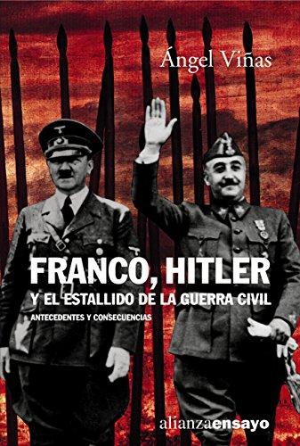 Franco, Hitler y el estallido de la Guerra Civil (Alianza Ensayo)