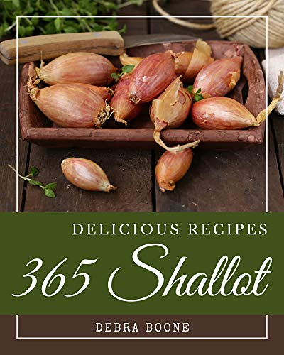 365 Delicious Shallot Recipes: A Shallot Cookbook Everyone Loves!