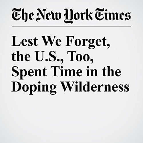 Lest We Forget, the U.S., Too, Spent Time in the Doping Wilderness                   By:                                                                                                                                 Michael Powell                               Narrated by:                                                                                                                                 Paul Ryden                      Length: 6 mins     Not rated yet     Overall 0.0