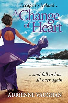 A Change of Heart: Escape to Ireland and fall in love all over again! (The Heartfelt Series Book 2) by [Adrienne Vaughan]