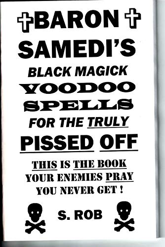 BARON SAMEDI'S BLACK MAGICK VOODOO SPELLS FOR THE TRULY PISSED OFF (English Edition)
