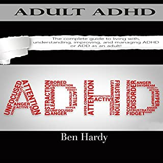 Adult ADHD: The Complete Guide to Living with, Understanding, Improving, and Managing ADHD or ADD as an Adult!                   By:                                                                                                                                 Ben Hardy                               Narrated by:                                                                                                                                 Justin S. Sewall                      Length: 33 mins     13 ratings     Overall 3.9