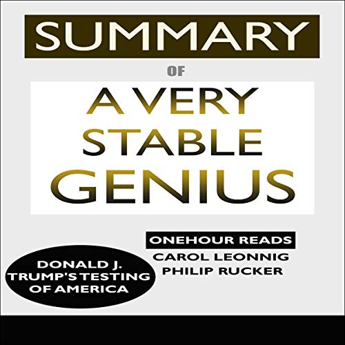 Summary of A Very Stable Genius: Donald J. Trump's Testing of America audiobook cover art