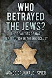 Who Betrayed the Jews?: The Realities of Nazi Persecution in the Holocaust