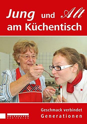 Jung und Alt am Küchentisch. Geschmack verbindet Generationen