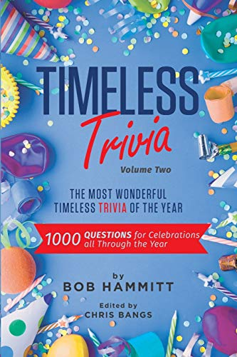 Compare Textbook Prices for Timeless Trivia Volume II: The Most Wonderful Timeless Trivia of the Year: 1000 Questions For Celebrations All Through The Year  ISBN 9798571320924 by Hammitt, Bob,Bangs, Chris,Joyce, Jimmy