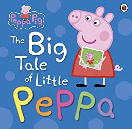 Peppa Pig: The Big Tale of Little Peppa by [Peppa Pig]