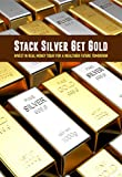 Stack Silver Get Gold: Invest In Real Money Today For A Wealthier Future Tomorrow: Books On Commodity Trading