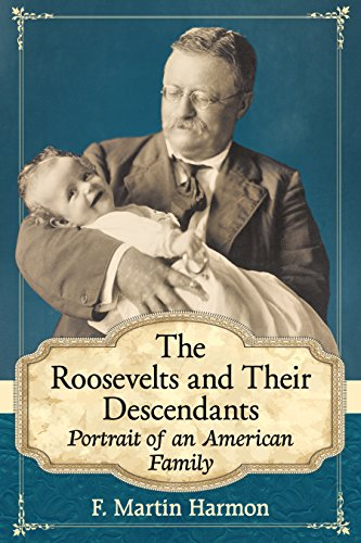 The Roosevelts and Their Descendants: Portrait of an American Family (English Edition)