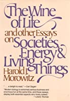 The Wine of Life, and Other Essays on Societies, Energy and Living Things