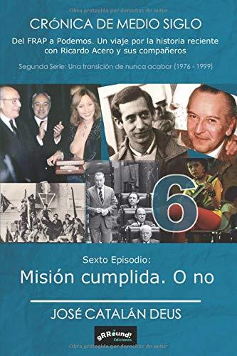 Misión cumplida. O no: Crónica de medio siglo. Del FRAP a Podemos (17º episodio, sexto de la 2ª serie)