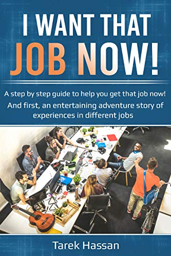 I want that job now!: An entertaining adventure story of experiences in different jobs - short guide book at the end to help you get that job now!