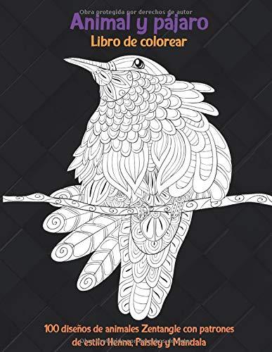 Animal y pájaro - Libro de colorear - 100 diseños de animales Zentangle con patrones de estilo Henna, Paisley y Mandala