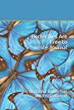 Butterfly's Are Free to Write Journal: Beautiful Butterfly's are Inspirational!