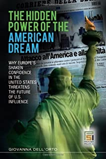 The Hidden Power of the American Dream: Why Europe's Shaken Confidence in the United States Threatens the Future of U.S. Influence (Praeger Security International)