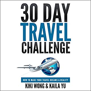 30-Day Travel Challenge: How to Make Your Travel Dreams a Reality                   By:                                                                                                                                 Kaila Yu,                                                                                        Kiki Wong                               Narrated by:                                                                                                                                 Kaila Yu,                                                                                        Kiki Wong                      Length: 3 hrs and 41 mins     Not rated yet     Overall 0.0
