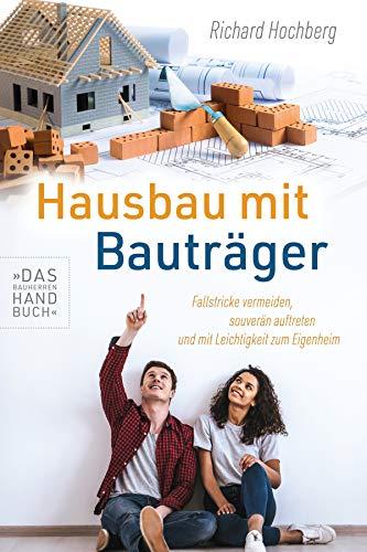 Hausbau mit Bauträger – Das Bauherren Handbuch: Fallstricke vermeiden, souverän auftreten und mit Leichtigkeit zum Eigenheim