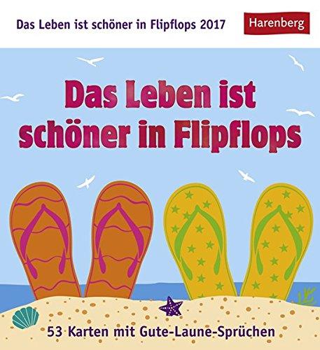 Das Leben ist schöner in Flipflops - Kalender 2017: 53 Karten mit Gute-Laune-Sprüchen
