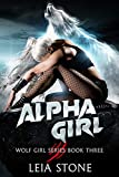 Alpha Girl (Wolf Girl Series Book 3) (Kindle Edition)