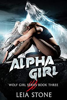 Alpha Girl (Wolf Girl Series Book 3) by [Leia  Stone]