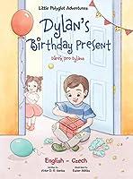 Dylan's Birthday Present / Dárek Pro Dylana - Bilingual Czech and English Edition (Little Polyglot Adventures)