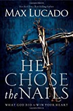 By Max Lucado - He Chose the Nails (Reprint) (2012-01-17) [Paperback]