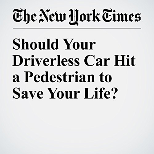 Should Your Driverless Car Hit a Pedestrian to Save Your Life?                   By:                                                                                                                                 John Markoff                               Narrated by:                                                                                                                                 Kristi Burns                      Length: 5 mins     Not rated yet     Overall 0.0