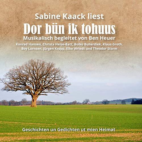 Sabine Kaack - Dor bün ik tohuus: Geschichten un Gedichten ut mien Heimat (Plattdeutsche Literatur)