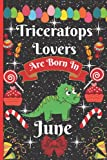 Triceratops Lovers Are Born In June: Cute Triceratops College Ruled Notebook. Pretty Lined Journal & Diary for Writing & Note Taking for Girls and ... ... day, Triceratops notebook, gift for women