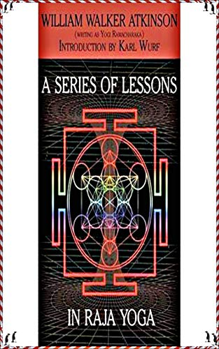 Series of Lessons in Raja Yoga - William Walker Atkinson [Golden library classics Edition](annotated) (English Edition)