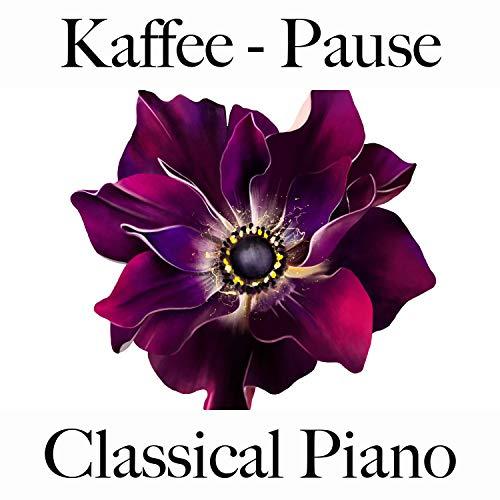 Kaffee - Pause: Classical Piano - Die Beste Musik Zum Entspannen