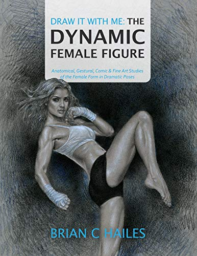 Draw It With Me: The Dynamic Female Figure: Anatomical, Gestural, Comic & Fine Art Studies of the Female Form in Dramatic Poses (English Edition)