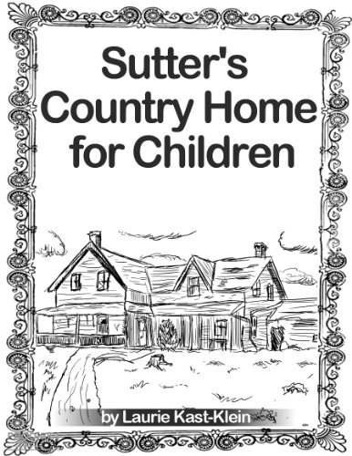 Sutter's Country Home for Children: Laurie Kast-Klein (English Edition)