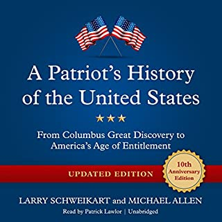 A Patriot's History of the United States, Updated Edition     From Columbus's Great Discovery to America's Age of Entitlement              By:                                                                                                                                 Larry Schweikart,                                                                                        Michael Allen                               Narrated by:                                                                                                                                 Patrick Lawlor                      Length: 55 hrs and 43 mins     210 ratings     Overall 4.7
