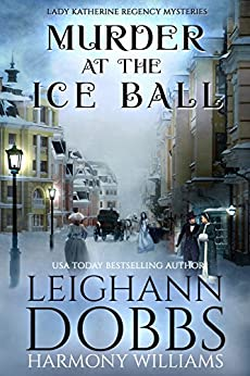 Murder at the Ice Ball (Lady Katherine Regency Mysteries Book 3) by [Leighann Dobbs, Harmony Williams]
