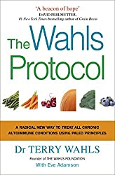 The Wahls Protocol: A Radical New Way to Treat All Chronic Autoimmune Conditions Using Paleo Principles by Terry Wahls