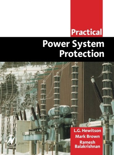 Practical Power System Protection (Practical Professional Books) by Leslie Hewitson Mark Brown BAppSc(Phty) MHSc(Sport Phty) MBA FASMF Ramesh Balakrishnan (2005-03-14)