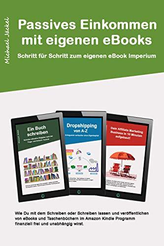 Passives Einkommen durch Kindle eBook schreiben: Wie du mit dem Schreiben oder...