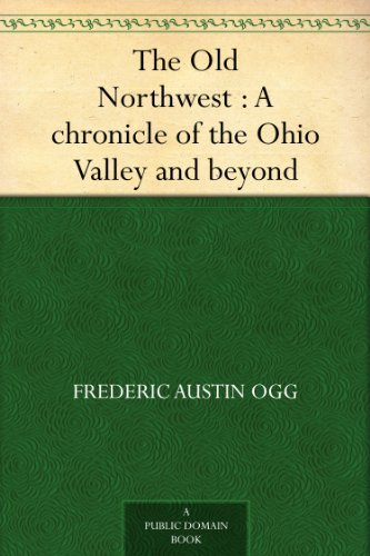 The Old Northwest: A Chronicle of the Ohio Valley and Beyond