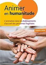 Animer en Humanitude - L'animation dans les établissements d'accueil des personnes fragilisées de Philippe Crône