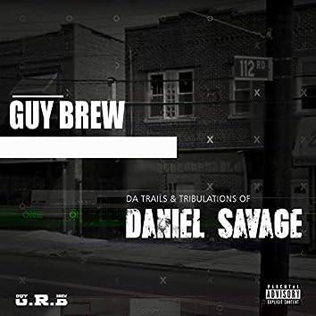 Guy Brew: Da Trails & Tribulations of Daniel Savage
