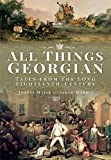 All Things Georgian: Tales from the Long Eighteenth-Century