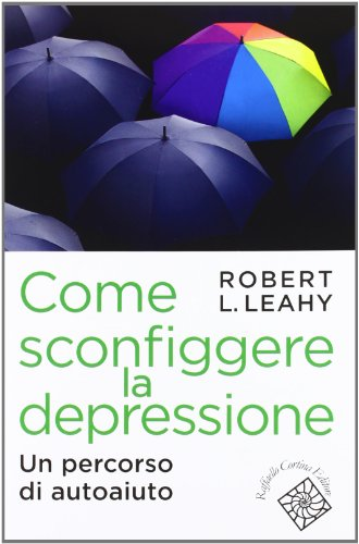 Come sconfiggere la depressione. Un percorso di autoaiuto