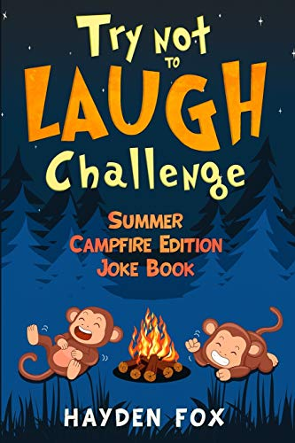 Try Not To Laugh Challenge Summer Campfire Edition Joke Book: The Hilarious Camping Joke Book for Kids Filled with Silly Jokes, Riddles, Puns and More!