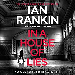 In a House of Lies     Inspector Rebus, Book 22              Written by:                                                                                                                                 Ian Rankin                               Narrated by:                                                                                                                                 James Macpherson                      Length: 11 hrs and 39 mins     25 ratings     Overall 4.6