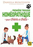 Première trousse homéopathique pour chiens et chats - Un guide pratique pour le soin des chiens et des chats à tenir constamment à portée de main