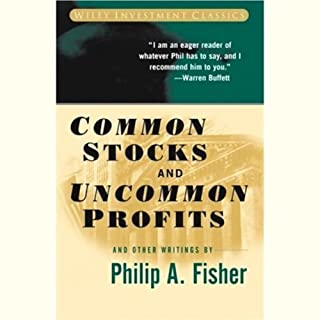 Common Stocks and Uncommon Profits                   By:                                                                                                                                 Philip A. Fisher                               Narrated by:                                                                                                                                 George Guidall                      Length: 2 hrs and 55 mins     37 ratings     Overall 4.5